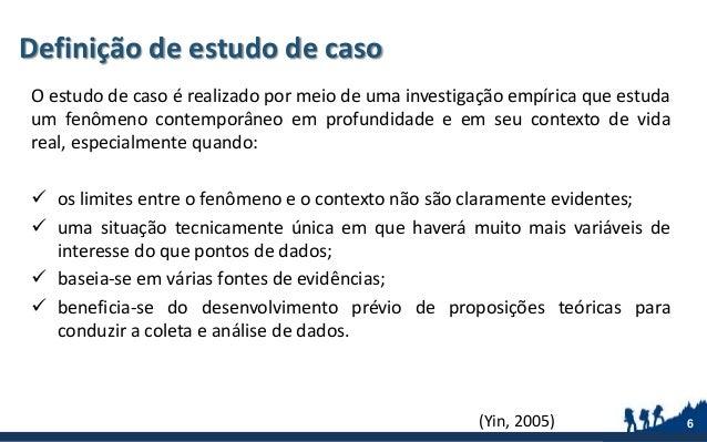 Definição de estudo de caso O estudo de caso é realizado por meio de uma investigação empírica que estuda um fenômeno cont...