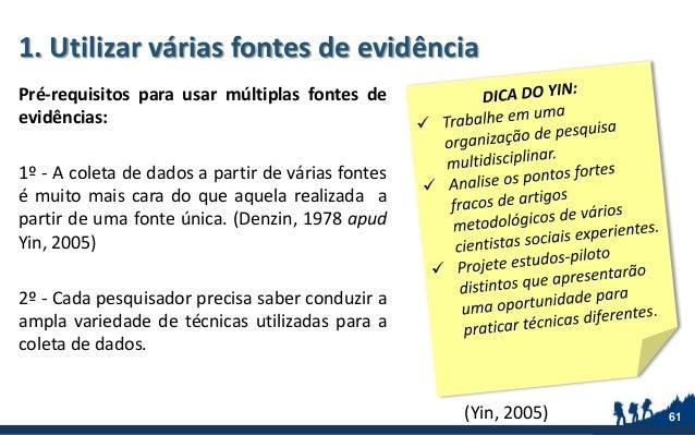 1. Utilizar várias fontes de evidência Pré-requisitos para usar múltiplas fontes de evidências: 1º - A coleta de dados a p...