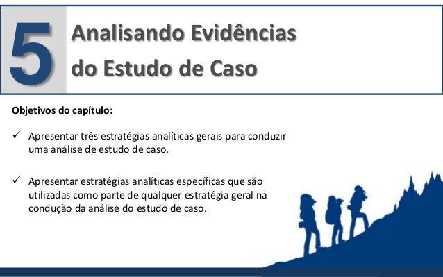 Analisando Evidências do Estudo de Caso5Objetivos do capítulo:  Apresentar três estratégias analíticas gerais para conduz...