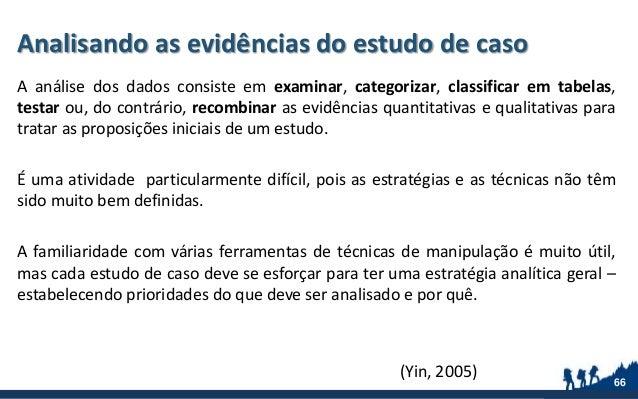 Analisando as evidências do estudo de caso A análise dos dados consiste em examinar, categorizar, classificar em tabelas, ...