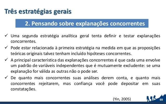 Três estratégias gerais 69  Uma segunda estratégia analítica geral tenta definir e testar explanações concorrentes.  Pod...