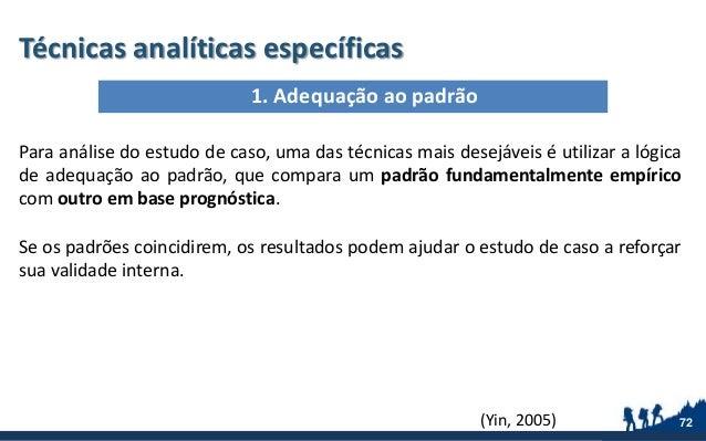 Técnicas analíticas específicas Para análise do estudo de caso, uma das técnicas mais desejáveis é utilizar a lógica de ad...