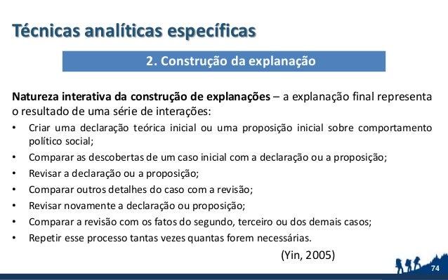 Técnicas analíticas específicas Natureza interativa da construção de explanações – a explanação final representa o resulta...