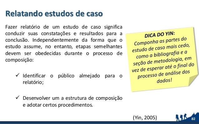 Relatando estudos de caso Fazer relatório de um estudo de caso significa conduzir suas constatações e resultados para a co...