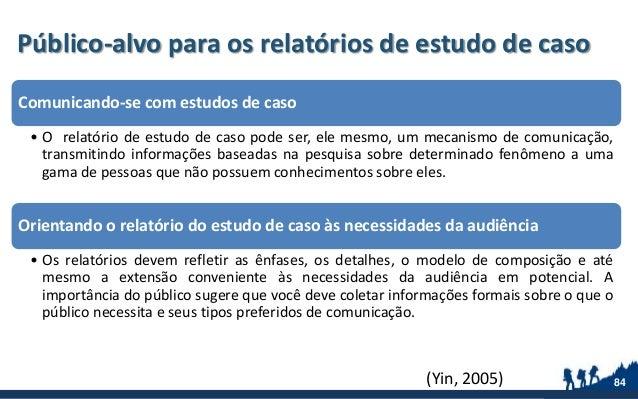 Público-alvo para os relatórios de estudo de caso Comunicando-se com estudos de caso • O relatório de estudo de caso pode ...