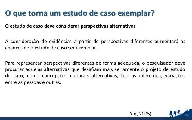 O que torna um estudo de caso exemplar? O estudo de caso deve considerar perspectivas alternativas A consideração de evidê...