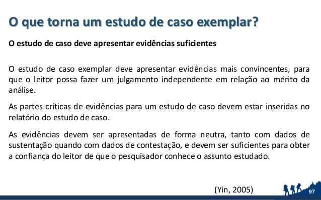 O que torna um estudo de caso exemplar? O estudo de caso deve apresentar evidências suficientes O estudo de caso exemplar ...