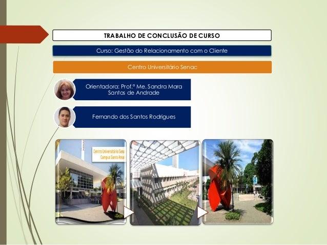 Orientadora: Prof.ª Me. Sandra Mara Santos de Andrade Fernando dos Santos Rodrigues Centro Universitário Senac Curso: Gest...