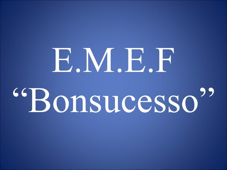 """E.M.E.F """"Bonsucesso"""""""