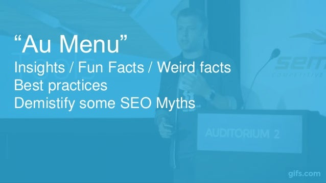 """""""Au Menu"""" Insights / Fun Facts / Weird facts Best practices Demistify some SEO Myths"""