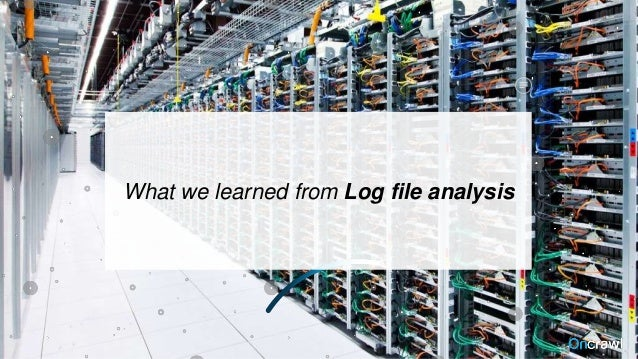 What we learned from Log file analysis