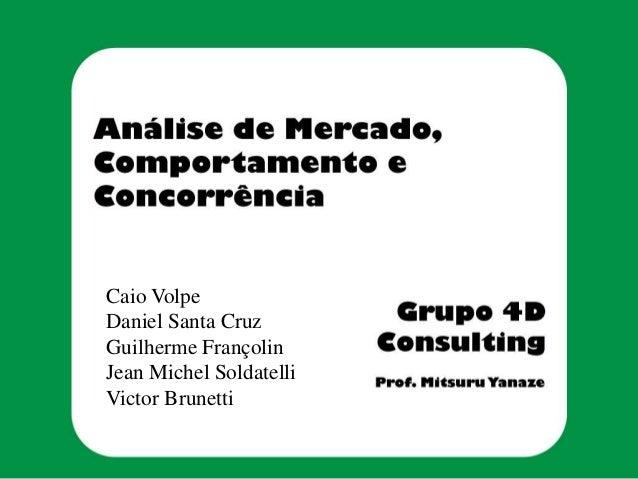 Caio Volpe Daniel Santa Cruz Guilherme Françolin Jean Michel Soldatelli Victor Brunetti