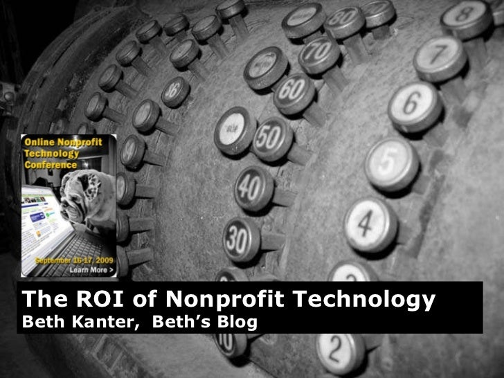 The ROI of Nonprofit Technology Beth Kanter,  Beth's Blog