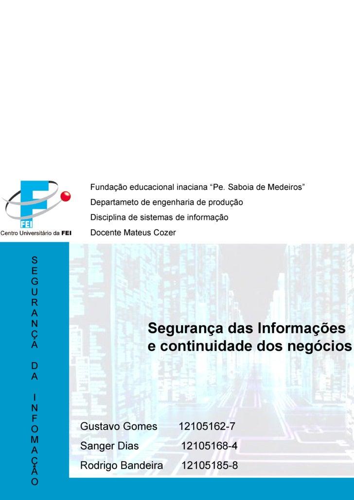 Gustavo Gomes  12105162-7 Sanger Dias  12105168-4 Rodrigo Bandeira  12105185-8 Segurança das Informações  e continuidade d...