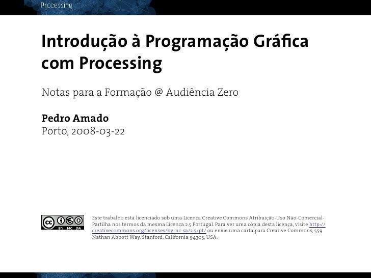 Introdução à Programação Gráfica com Processing Notas para a Formação @ Audiência Zero  Pedro Amado Porto, 2008-03-22     ...