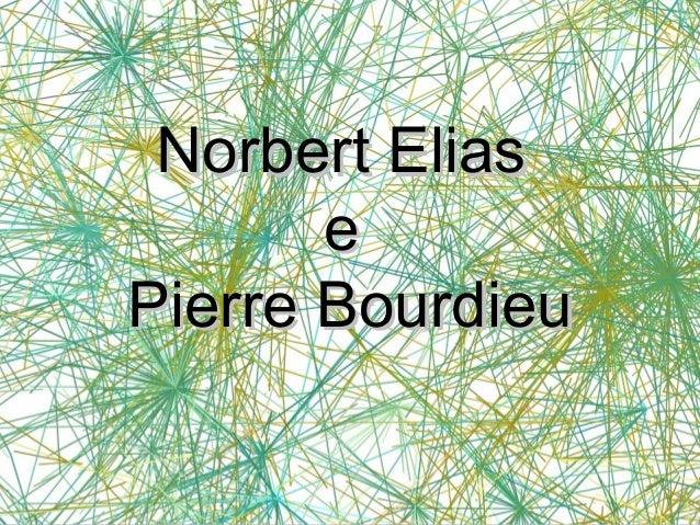 Norbert Elias e Pierre Bourdieu