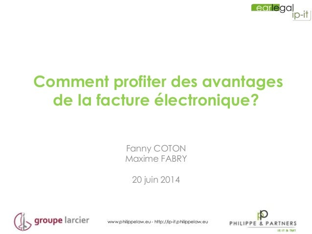 www.philippelaw.eu - http://ip-it.philippelaw.eu Comment profiter des avantages de la facture électronique? Fanny COTON Ma...