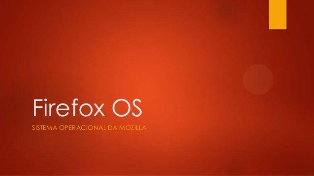 Firefox OS SISTEMA OPERACIONAL DA MOZILLA