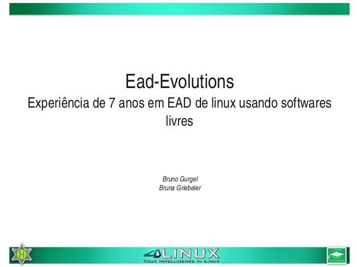 EadEvolutions    Experiênciade7anosemEADdelinuxusandosoftwares                             livres              ...