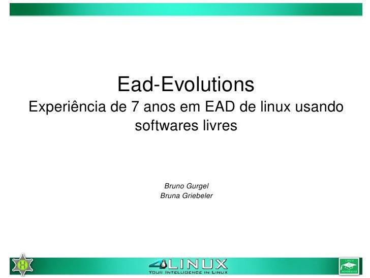 EadEvolutions     Experiênciade7anosemEADdelinuxusando                    softwareslivres                      ...
