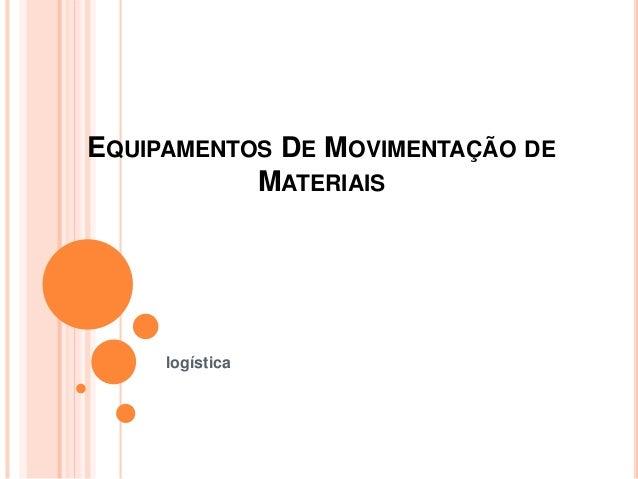 EQUIPAMENTOS DE MOVIMENTAÇÃO DE MATERIAIS logística