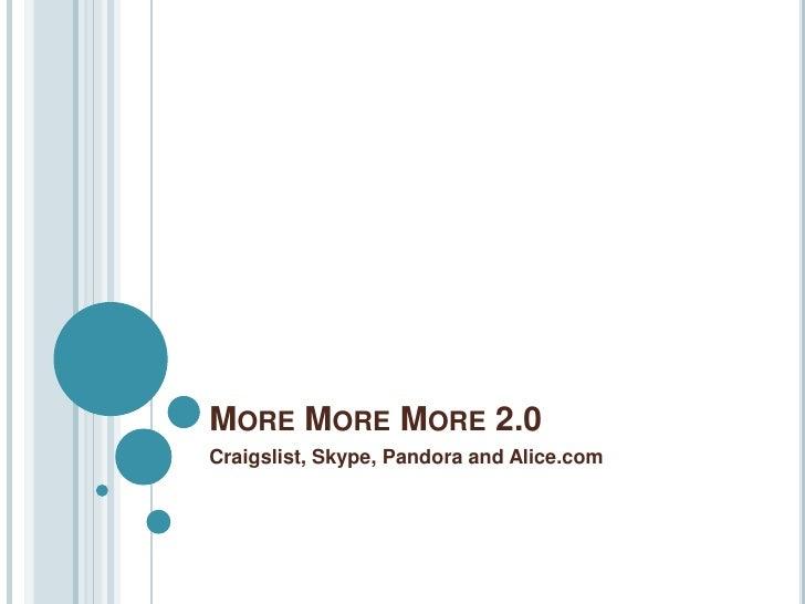 More MoreMore 2.0<br />Craigslist, Skype, Pandora and Alice.com<br />