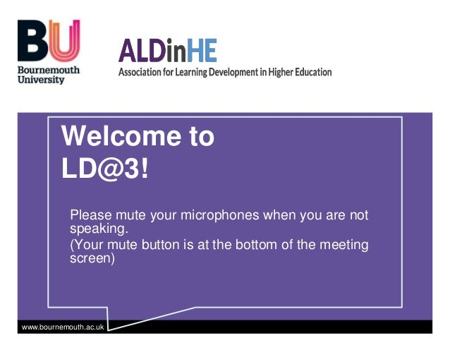 www.bournemouth.ac.uk Welcome to LD@3! Please mute your microphones when you are not speaking. (Your mute button is at the...