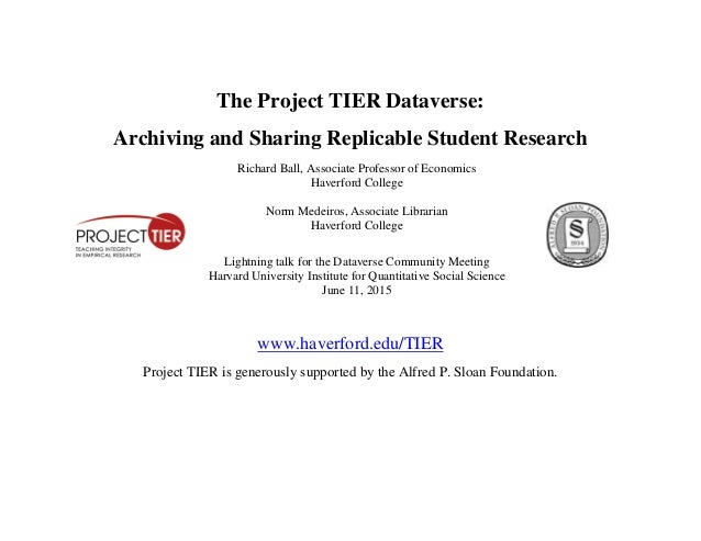 The Project TIER Dataverse: Archiving and Sharing Replicable Student Research Richard Ball, Associate Professor of Economi...