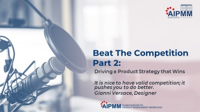 Beat the Competition, Part 2: Driving a Product Strategy that Wins