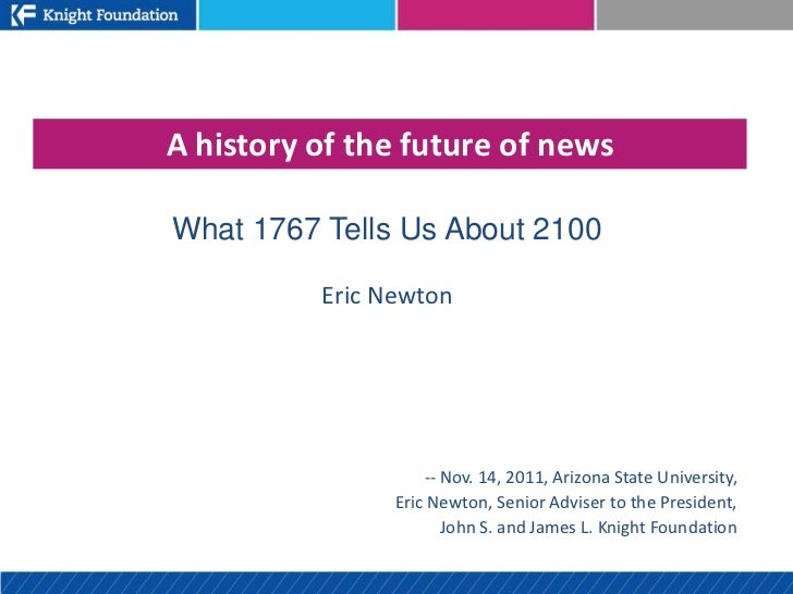 A history of the future of newsWhat 1767 Tells Us About 2100          Eric Newton                    -- Nov. 14, 2011, Ari...