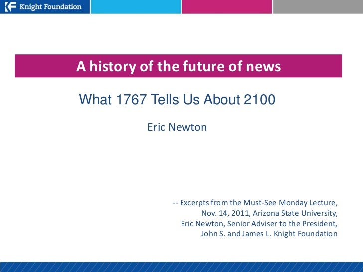 A history of the future of newsWhat 1767 Tells Us About 2100          Eric Newton              -- Excerpts from the Must-S...