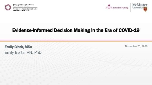 November 25, 2020Emily Clark, MSc Emily Belita, RN, PhD Evidence-informed Decision Making in the Era of COVID-19