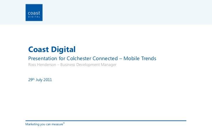 Coast Digital<br />Presentation for Colchester Connected – Mobile Trends<br />Ross Henderson – Business Development Manage...