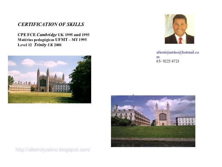 - [email_address] 65- 9223 6721 CERTIFICATION OF SKILLS CPE FCE   Cambridge  UK 1995  and  1993 Matérias pedagógicas  UFMT...