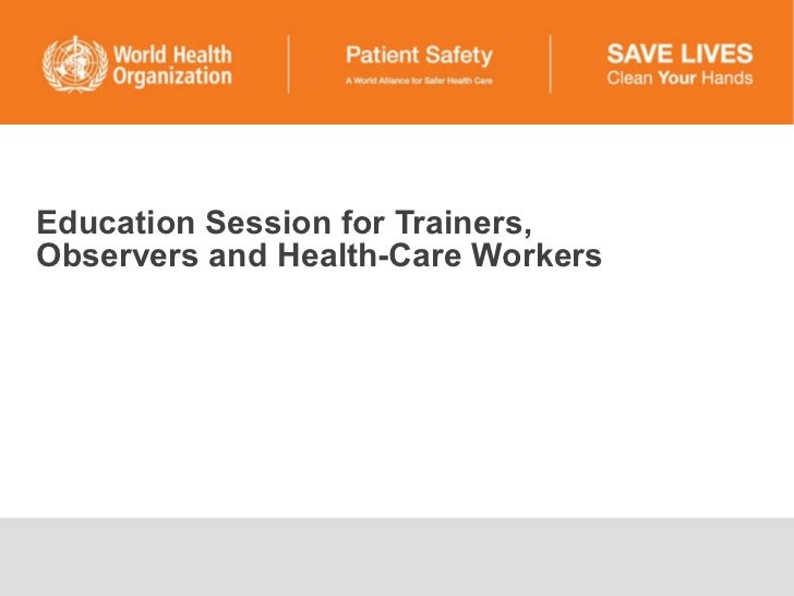 Education Session for Trainers,  Observers and Health-Care Workers