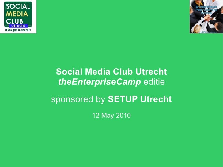 Social Media Club Utrecht theEnterpriseCamp editiesponsored by SETUP Utrecht         12 May 2010
