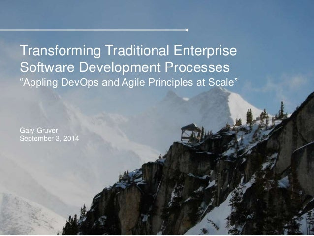 "Transforming Traditional Enterprise Software Development Processes ""Appling DevOps and Agile Principles at Scale"" Gary Gru..."