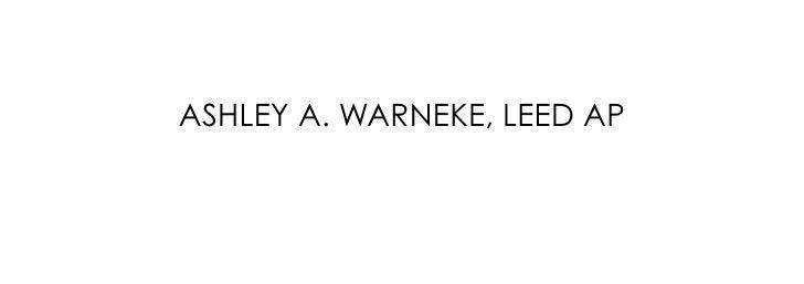 ASHLEY A. WARNEKE, LEED AP