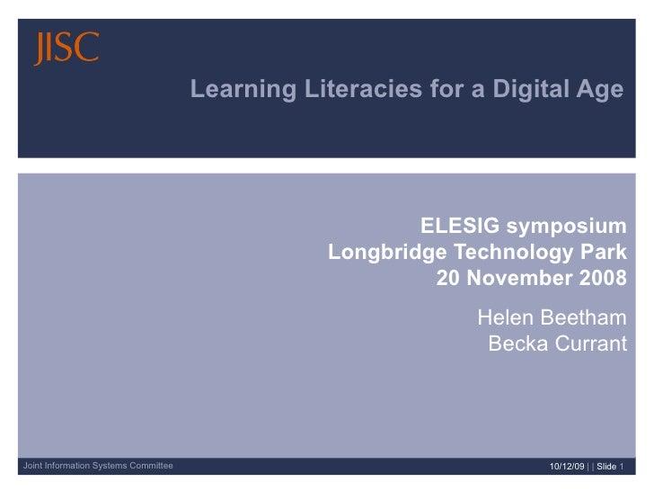 Learning Literacies for a Digital Age ELESIG symposium Longbridge Technology Park 20 November 2008 Helen Beetham Becka Cur...