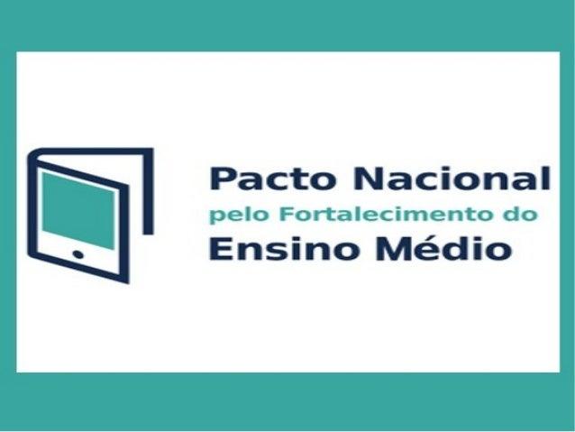 O Pacto Nacional pelo Fortalecimento do Ensino Médio,  representa a articulação e a coordenação de ações e estratégias  en...