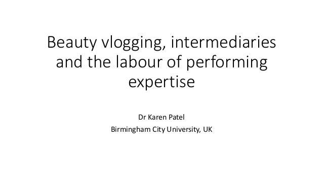 Beauty vlogging, intermediaries and the labour of performing expertise Dr Karen Patel Birmingham City University, UK