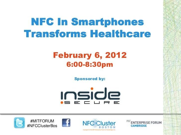 NFC In SmartphonesTransforms Healthcare           February 6, 2012                 6:00-8:30pm                  Sponsored ...