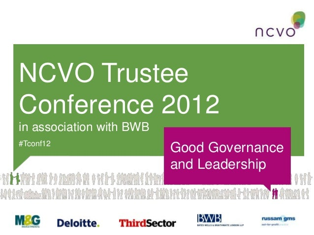 NCVO TrusteeConference 2012in association with BWB#Tconf12                          Good Governance                       ...