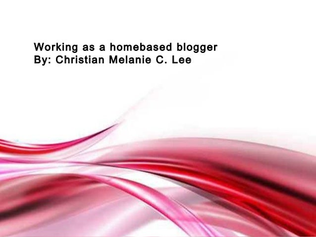 Free Powerpoint TemplatesPage 1Free Powerpoint TemplatesWorking as a homebased bloggerBy: Christian Melanie C. Lee