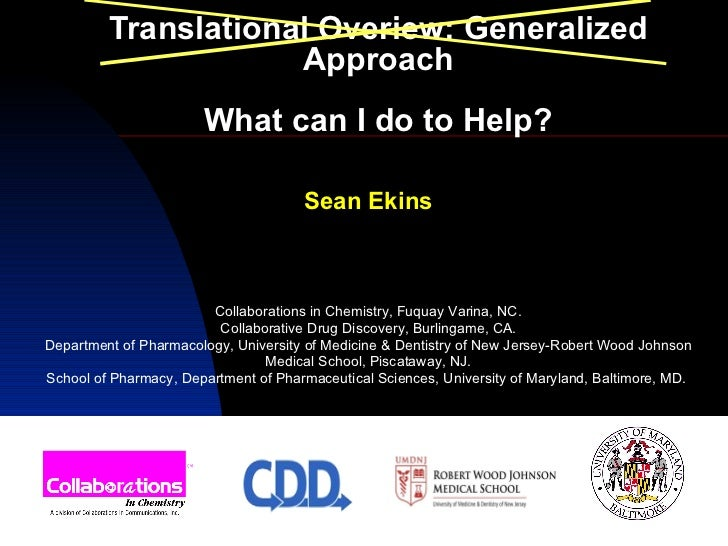 Translational Overiew: Generalized Approach What can I do to Help? Sean Ekins Collaborations in Chemistry, Fuquay Varina, ...