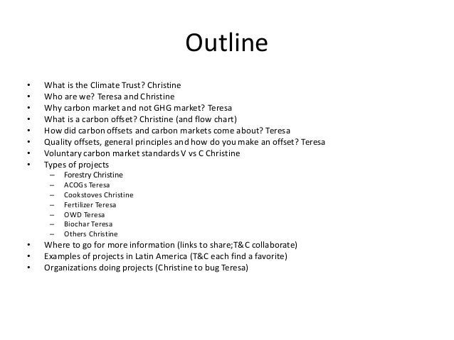 Outline  • What is the Climate Trust? Christine  • Who are we? Teresa and Christine  • Why carbon market and not GHG marke...