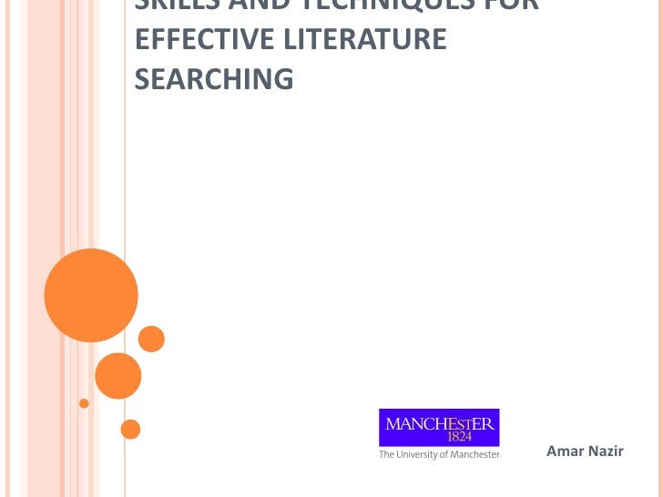 SKILLS AND TECHNIQUES FOREFFECTIVE LITERATURESEARCHING                            Amar Nazir