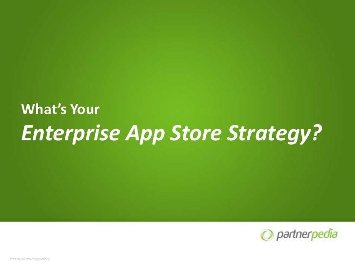 What's Your      Enterprise App Store Strategy?Partnerpedia Proprietary