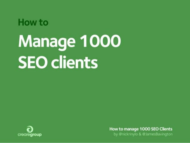 How to manage 1000 SEO Clients - BrightonSEO April 2013