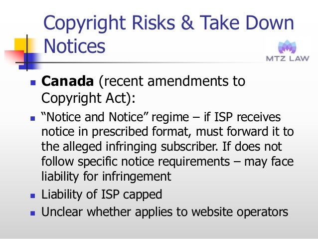 """Copyright Risks & Take Down Notices  Canada (recent amendments to Copyright Act):  """"Notice and Notice"""" regime – if ISP r..."""